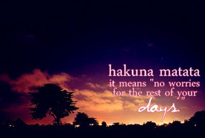 """Hakuna matata - It means """" no worries for rest of your days"""""""