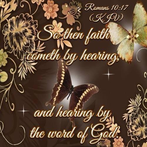 """Romans 10:17 (1611 KJV !!!!) """" So Then Fath Cometh By"""