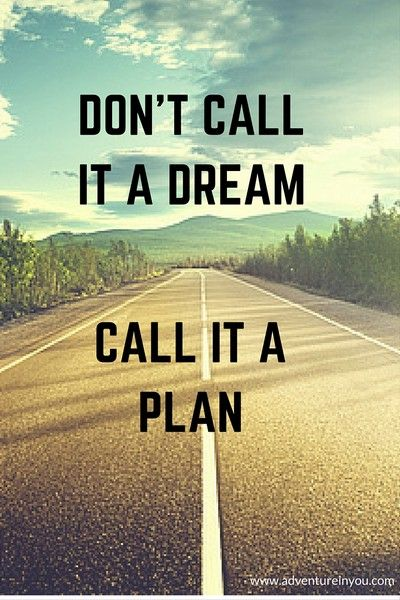don't call it a dream call it a plan: