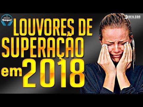 Louvores De Superacao Em 2018 Melhores Musicas Gospel Youtube