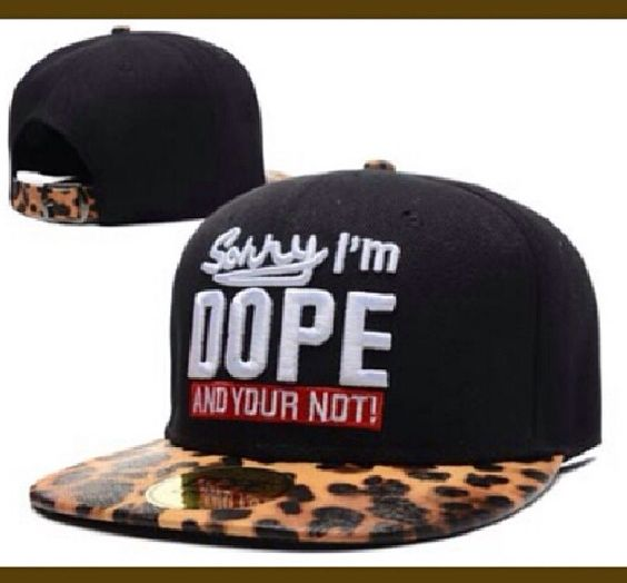 Sorry I'm DOPE and Your Not ! SnapBack