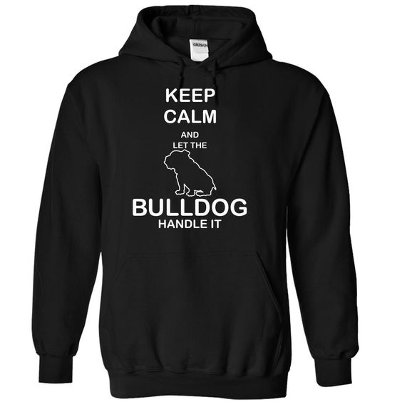 Keep calm and let the BULLDOG   handle it