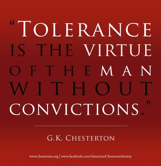 """Tolerance is the virtue of the man WITHOUT convictions.""  And on a more personal note...It'a called enabling.:"