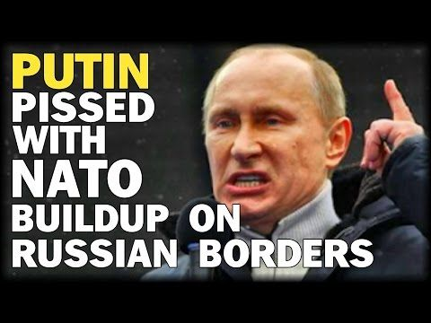 PUTIN PISSED WITH NATO BUILDUP ON RUSSIAN BORDERS - https://bestnewsarchive.ca/putin-pissed-with-nato-buildup-on-russian-borders/