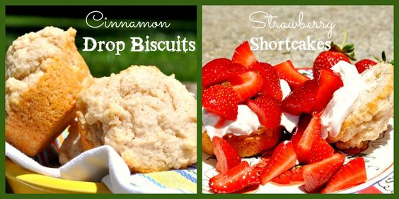 Cinnamon Drop Biscuits and Strawberry Shortcakes