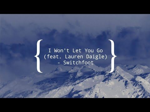 I Won T Let You Go Lyrics Feat Lauren Daigle Switchfoot Let You Go Lyrics Switchfoot Lauren Daigle
