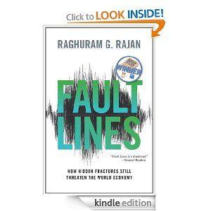 """Fault Lines: How Hidden Fractures Still Threaten the World Economy"" by Raghuram G. Rajan"