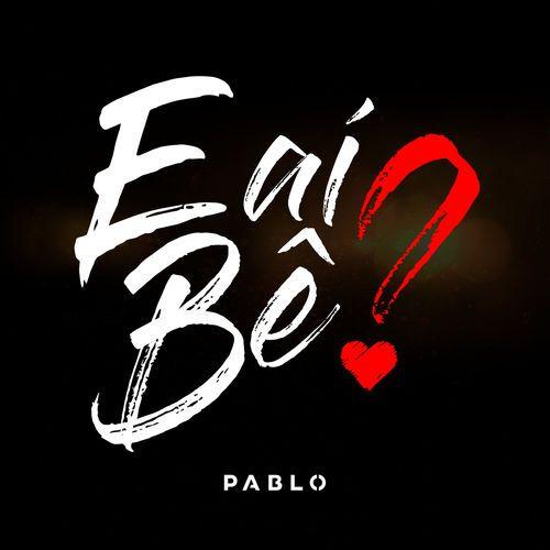 Baixar Musica E Ai Be Pablo 2018 Gratis Download E Ai Be