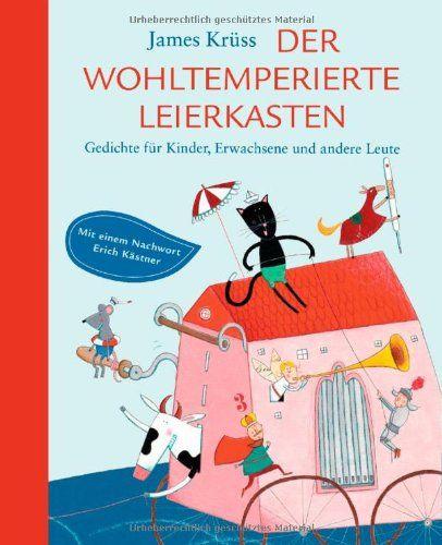 Der wohltemperierte Leierkasten: Gedichte für Kinder, Erwachsene und andere Leute von James Krüss http://www.amazon.de/dp/3570155129/ref=cm_sw_r_pi_dp_cvjiwb16H5RNW