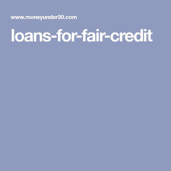 Best Personal Loans For Fair Credit Credit Score 580 669 Fair Credit Loan Fair