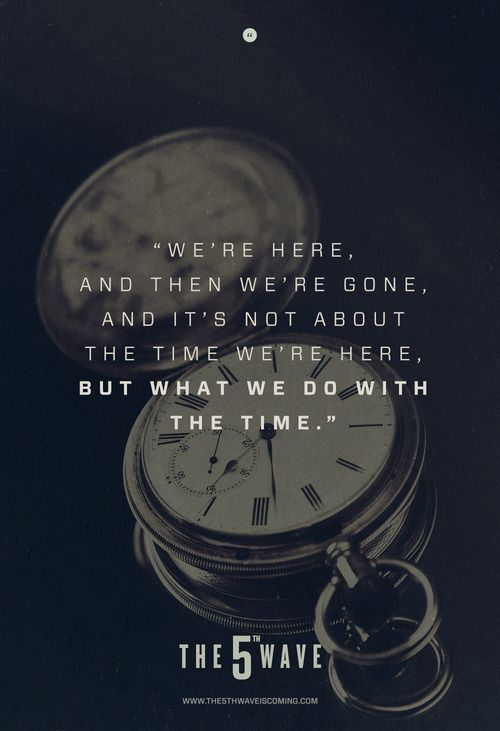 """We're here, and then we're gone, and it's not about the time we're here, but what we do with the time."":"