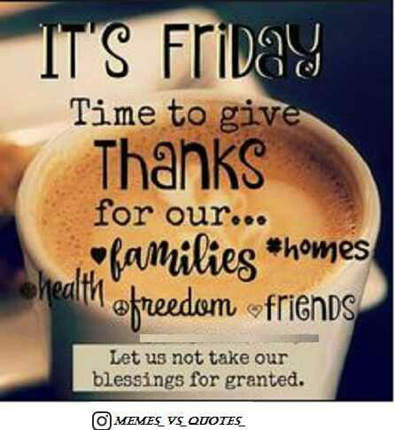 Friday Blessings.  Take nothing for granted especially each & every blessing you receive. Be grateful not just on a Friday but everyday. 😊❤ Image ctto.