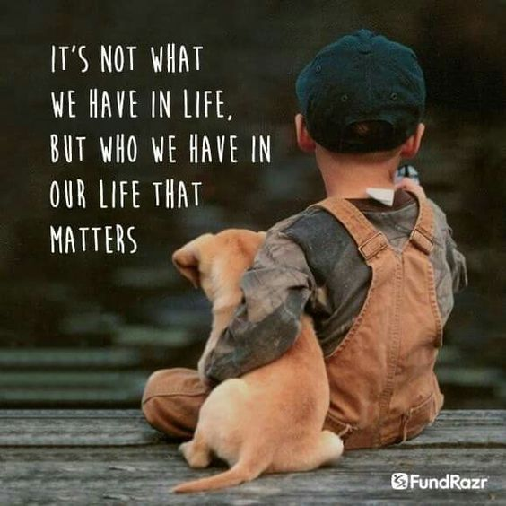 It's not what we have in life but who we have that matters