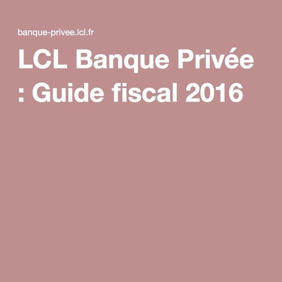 LCL Banque Privée : Guide fiscal 2016