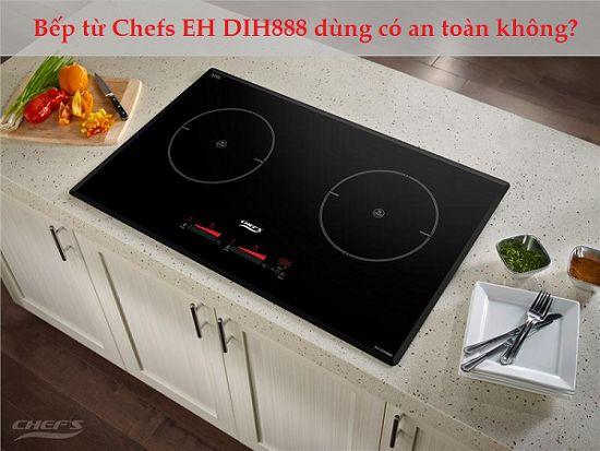 Bếp từ Chefs EH DIH888 dùng có an toàn không