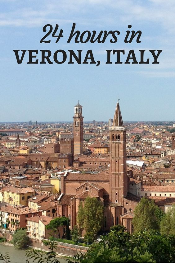 Verona, Italy in 24 Hours - some good ideas and useful links to other resources