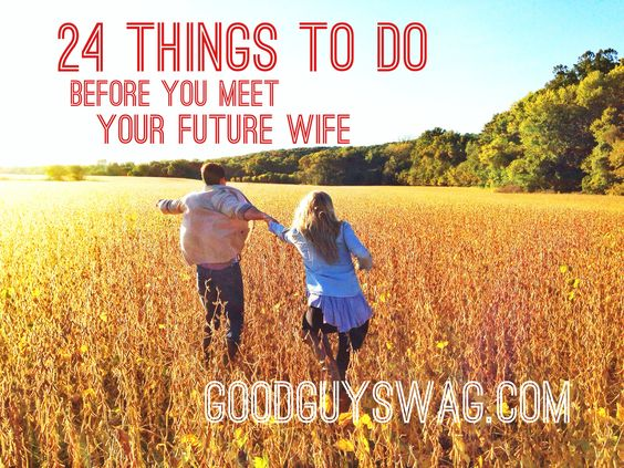 24 Things to do Before Your Meet Your Future Wife.