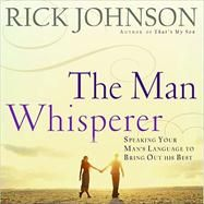 The Man Whisperer: Speaking Your Man's Language to Bring Out His Best [CD] - Rick   Johnson [4/2008] - Parable.com