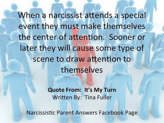 When a narcissist attends a special event they must make themselves the center of attention. Sooner or later they will cause some type of scene to draw attention to themselves.