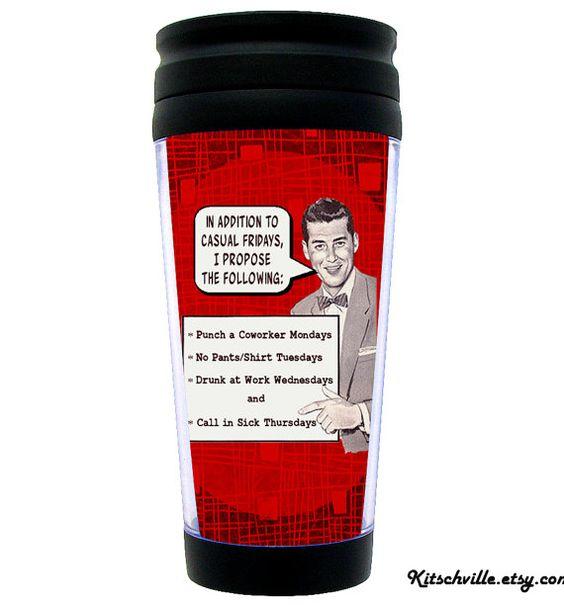 "Funny Travel Mug for Work ""In Addition to Casual Fridays..."" Retro 50's Gag Gift - Joke for the Office Secret Santa, Grab Bag, Gift Exchange"