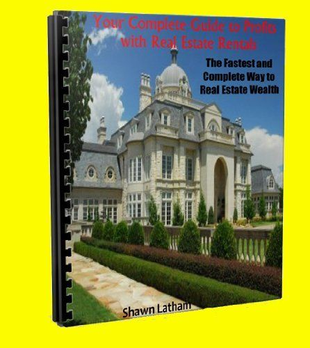 Your Complete Guide to Profits with Real Estate Rentals by Shawn Latham, http://www.amazon.com/gp/product/B007WX124G/ref=cm_sw_r_pi_alp_zSRZpb096C2KA