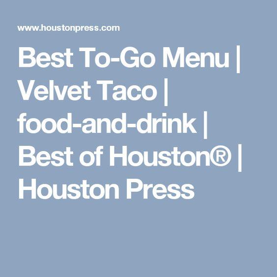 Best To Go Menu Velvet Taco Food And Drink Best Of Houston Houston Press Menu Taco Recipes Food