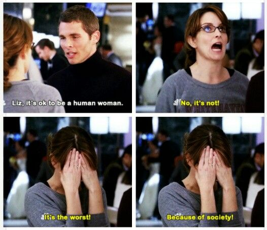"""30 Rock: """"Liz, it's ok to be a human woman."""" """"No, it's not! It's the worst! Because of society!"""" (gif)"""