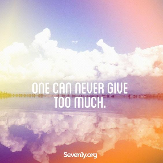 Give with all your heart.