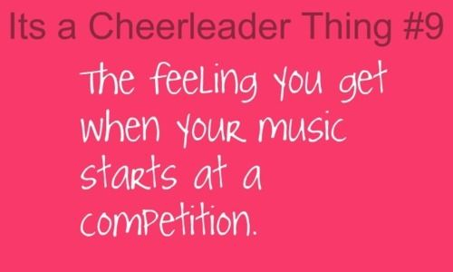It is a competitive cheerleader feeling:)