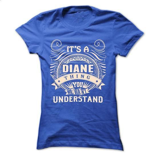 DIANE .Its a DIANE Thing You Wouldnt Understand - T Shi - #american eagle hoodie #sudaderas sweatshirt. PURCHASE NOW => https://www.sunfrog.com/Names/DIANE-Its-a-DIANE-Thing-You-Wouldnt-Understand--T-Shirt-Hoodie-Hoodies-YearName-Birthday-43532213-Ladies.html?68278