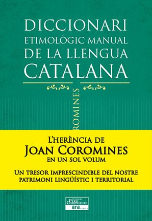 Diccionari etimològic manual de la llengua catalana / Joan Coromines https://cataleg.ub.edu/record=b2190093~S1*cat