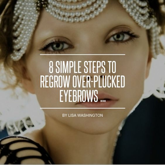 8 #Simple Steps to Regrow over-plucked Eyebrows ...