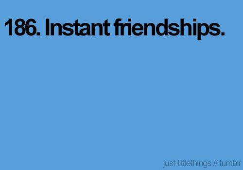 -- Better yet, new friendships with people you've known your entire life but were never friends with before!