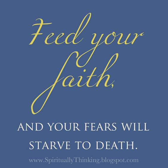 Faith and fear cannot coexist!!! LOVE THIS!!!
