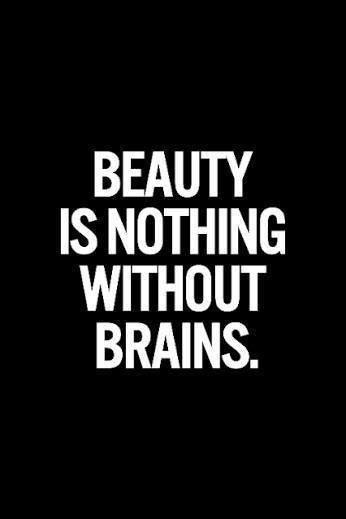 La belleza no es nada sin cerebro.