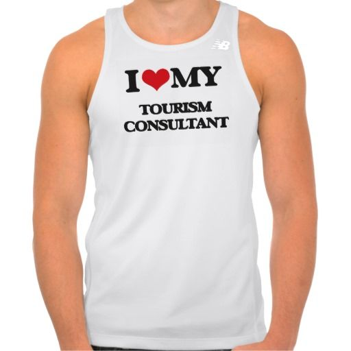 I love my Tourism Consultant T Shirts Tank Tops