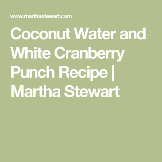 Coconut Water and White Cranberry Punch Recipe | Martha Stewart