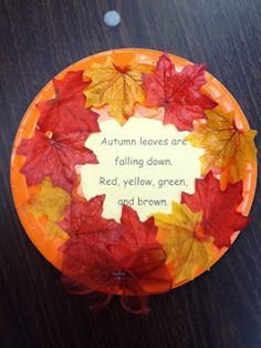 Awesome activity! Get kids to collect some Autumn leaves and glue them on to an orange paper plate (or you could paint it orange). The poem in the middle reads: Autumn leaves are falling down. Red, yellow, green and brown!
