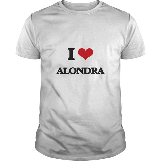 I Love Alondra - The perfect shirt to show your love for your Alondra.