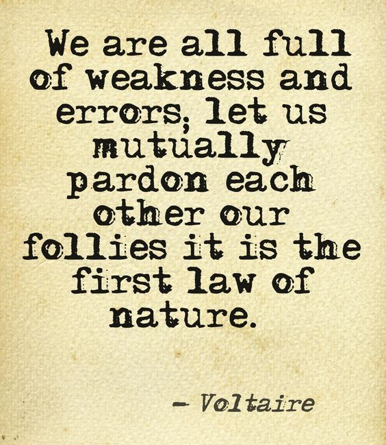 We Are All Full Of Weakness And Errors; Let Us Mutually