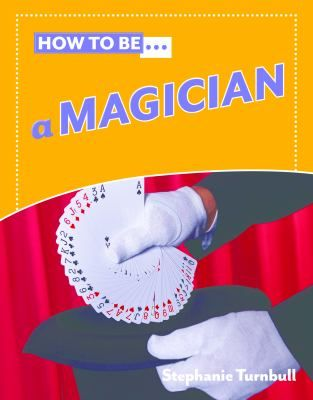 How To Be a Magician ~ By: Stephanie Turnbull