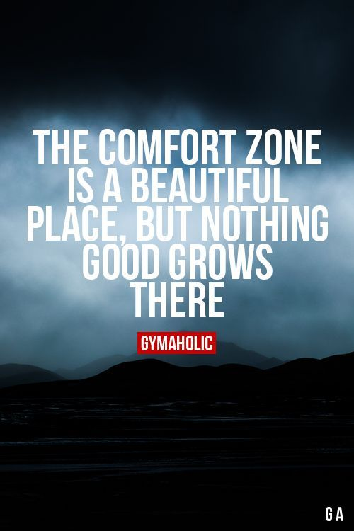 The Comfort Zone Is A Beautiful Place But Nothing Good Grows There
