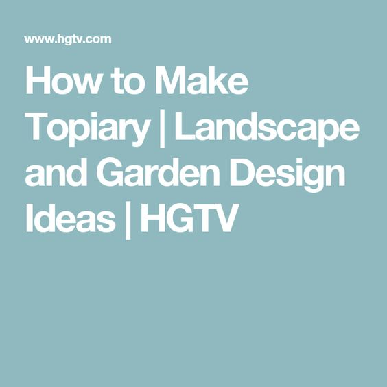 How to Make Topiary | Landscape and Garden Design Ideas | HGTV