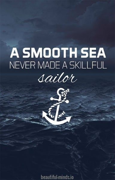 A Smooth Sea Never Made A Skillful Sailor Https Www Beautiful Minds Io A Smooth Sea Never Made