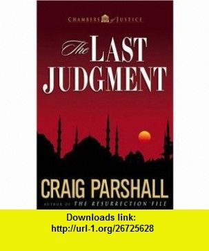 The Last Judgment (Chambers of Justice Series #5) (9780736912921) Craig Parshall , ISBN-10: 0736912924  , ISBN-13: 978-0736912921 ,  , tutorials , pdf , ebook , torrent , downloads , rapidshare , filesonic , hotfile , megaupload , fileserve