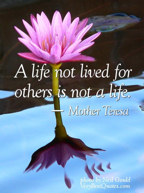150 Quotes by Mother Teresa-Live for others quotes - A life not lived for others is not a life. Mother Teresa Quotes