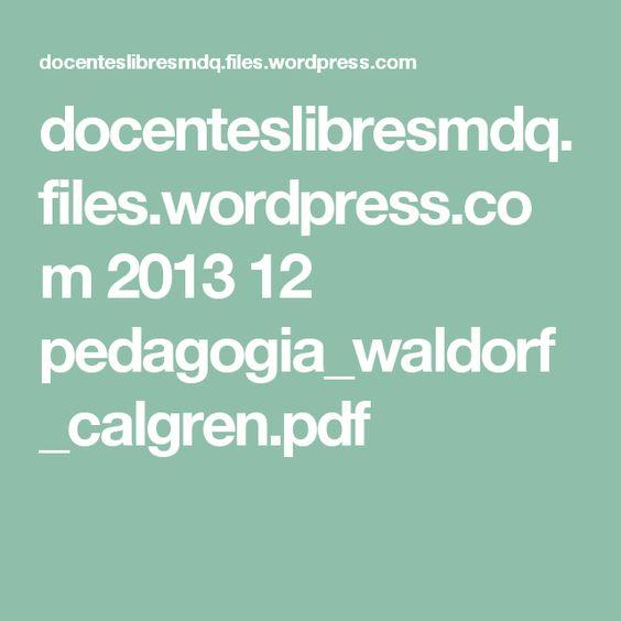 docenteslibresmdq.files.wordpress.com 2013 12 pedagogia_waldorf_calgren.pdf