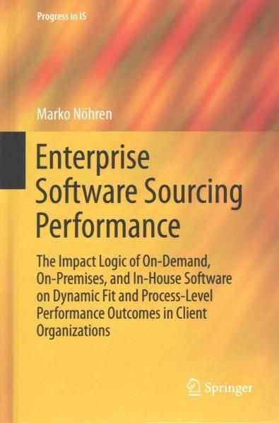 Enterprise Software Sourcing Performance: The Impact Logic of On-demand On-premises and In-house Software on Dy...