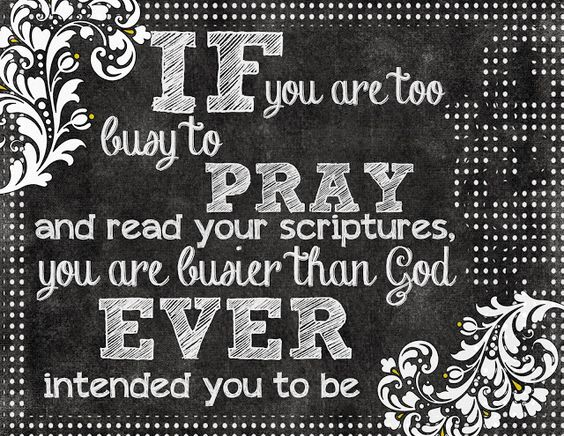 17 Best Too Busy Quotes On Pinterest: If You Are Too Busy To Pray And Read Your Scriptures, You