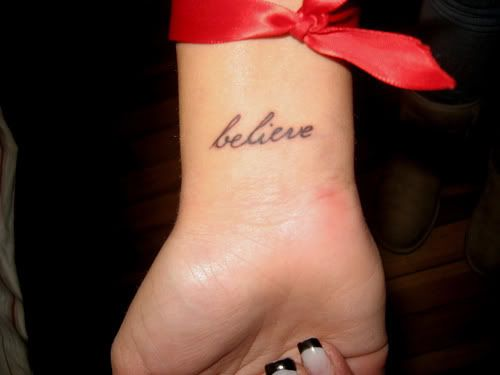 believe - I found my new tattoo.  And I find it hard to believe that I am looking into getting another tattoo.